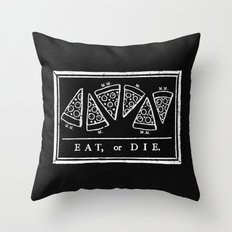 Eat, or Die (black) Throw Pillow