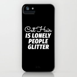 Cat Hair is Lonely People Glitter (Black & White) iPhone Case