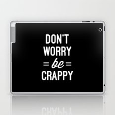 Don't Worry, Be Crappy Funny Quote Laptop & iPad Skin