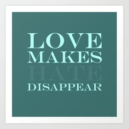 Love makes hate disappear Art Print