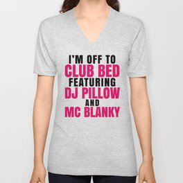 I'm Off to Club Bed Featuring DJ Pillow & MC Blanky Unisex V-Neck