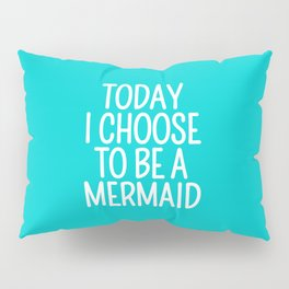 Today I Choose To Be a Mermaid (Turquoise) Pillow Sham