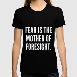 Fear is the mother of foresight T-shirt