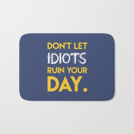 Don't let idiots ruin your day. Bath Mat