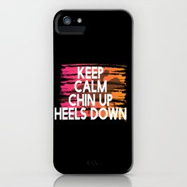 Keep Calm Chin Up Heels down iPhone Case