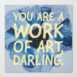 You are a work of Art Canvas Print