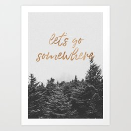 LET'S GO SOMEWHERE Art Print