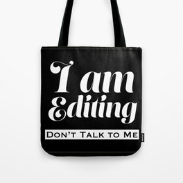 I am Editing - Don't Talk To Me Tote Bag