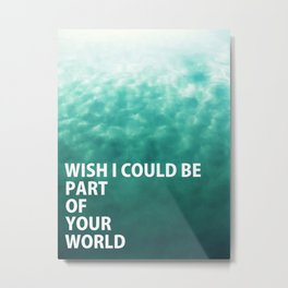 Part of Your World Metal Print