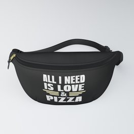 All I Need Is Love And Pizza Fanny Pack