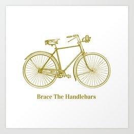 Brace The Handlebars  Art Print