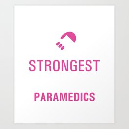 Strongest Women are Paramedics Uplifting T-shirt Art Print