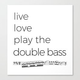 Live, love, play the double bass Canvas Print