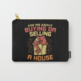 I'm a real estate agent - Ask me about buying or selling a house! Carry-All Pouch