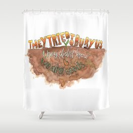 We are seeds Shower Curtain