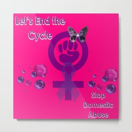 Let's End The Cycle - Stop Domestic Abuse Metal Print