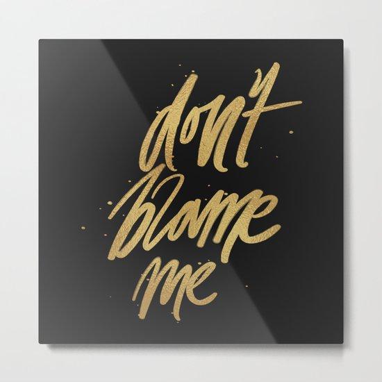 Don't Blame Me Typography Metal Print