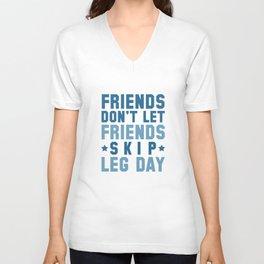 Friends Don't Let Friends Skip Leg Day Unisex V-Neck