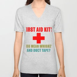 First Aid Kit? You Mean Whiskey And Duct Tape? Unisex V-Neck