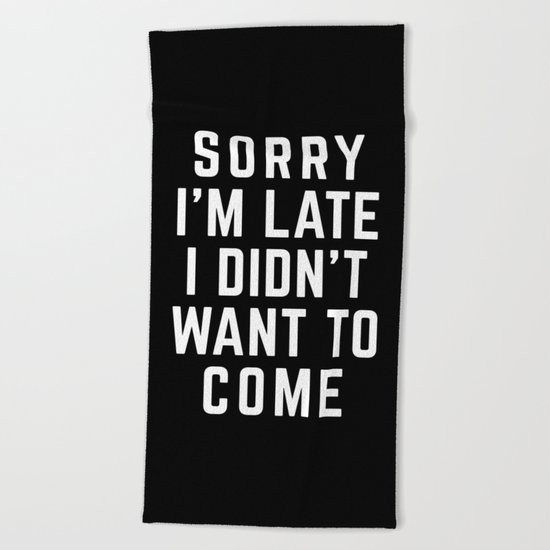 Sorry I'm Late Funny Quote Beach Towel