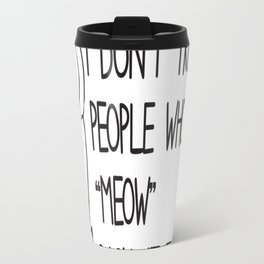 I Do Not Trust People Who Do Not Meow Back At Their Cats Tee Travel Mug