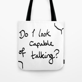 Do I look Capable of Talking? Tote Bag
