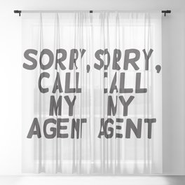 Sorry, call my agent Sheer Curtain