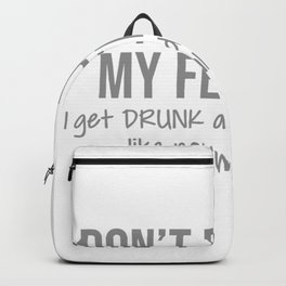 I Don't Run From My Feelings I Get Drunk And Ignore Them Like Normal People Backpack