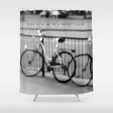 I want to ride with you to a secret place Shower Curtain