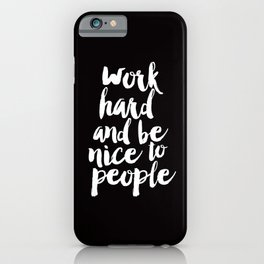 Work Hard Be Nice to People black and white monochrome typography poster design home decor wall art iPhone Case