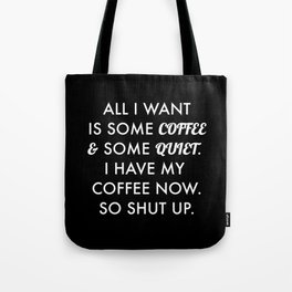 All I want is some coffee and some quiet. Tote Bag