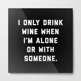 Drink Wine Alone Funny Quote Metal Print
