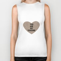 you are my sunshine Biker Tanks featuring You are my Sunshine by Zen and Chic