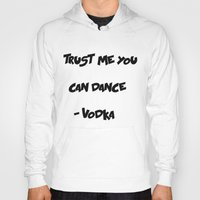 vodka Hoodies featuring You can trust Vodka by CaitlinNicole