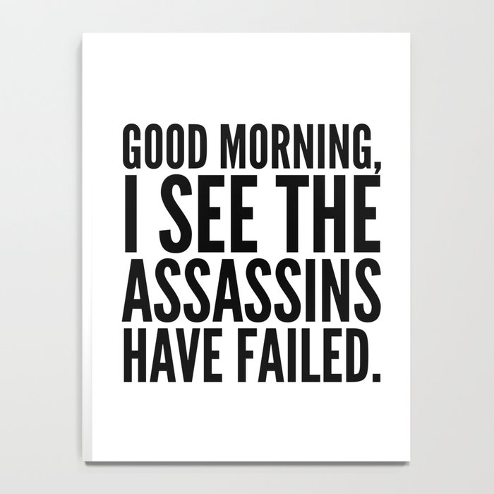 Good morning, I see the assassins have failed. Notebook