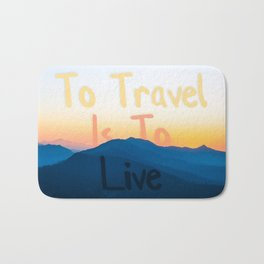 To travel is to live Bath Mat