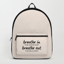 Breathe In The Good Shit (Oatmeal) Funny Quote Backpack
