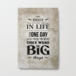 Enjoy The Little Things In Life Qoute Design  Metal Print