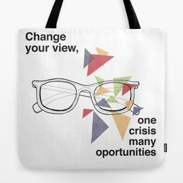 Change your view, one crisis many oportunities Tote Bag