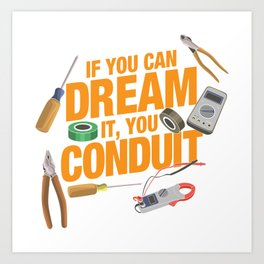 If You Can Dream It You Conduit - ELECTRICIAN Art Print