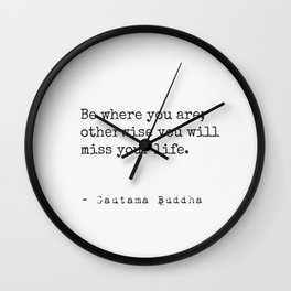 """""""Be where you are; otherwise you will miss your life."""" Buddha Wall Clock"""