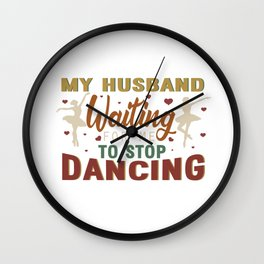My husband waiting for me to stop dancing  vintage Wall Clock