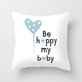 Be Happy My Baby 3 Throw Pillow
