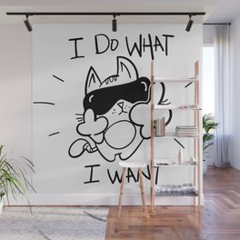 I Do What, I Want Wall Mural