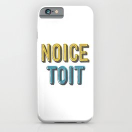 Noice Toit iPhone Case