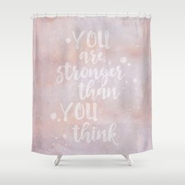 You Are Stronger Than You Think motivational quote Shower Curtain