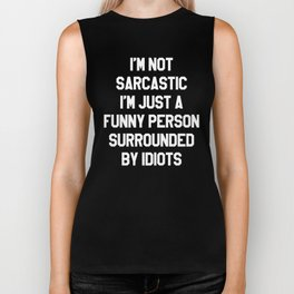 I'M NOT SARCASTIC I'M JUST A FUNNY PERSON SURROUNDED BY IDIOTS (Black & White) Biker Tank