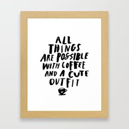 All Things Are Possible With Coffee and a Cute Outfit black-white typography home wall office decor Framed Art Print