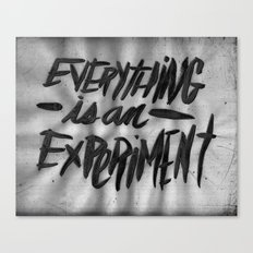 EVERYTHING IS AN EXPERIMENT Canvas Print