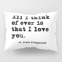 All I think of ever is that I love you Pillow Sham
